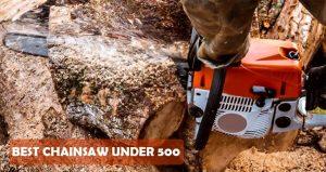 Best Chainsaw Under 500