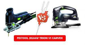 Festool Jigsaw Trion vs Carvex
