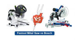 Festool Miter Saw vs Bosch