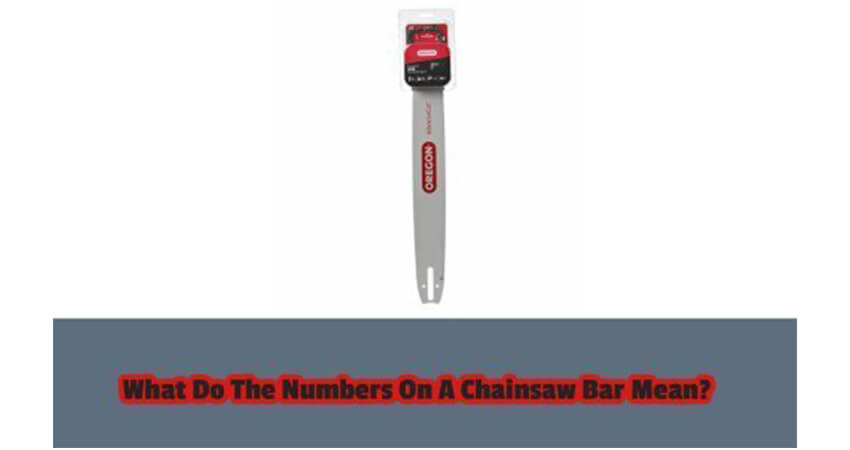 What Do The Numbers On A Chainsaw Bar Mean