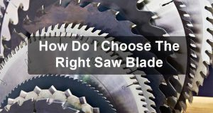 How Do I Choose The Right Saw Blade