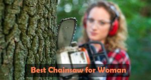 Best Chainsaw for Woman